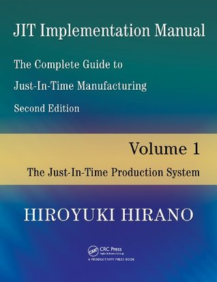 JIT Implementation Manual -- The Complete Guide to Just-In-Time Manufacturing: Volume 1 -- The Just-In-Time Production System Hiroyuki Hirano