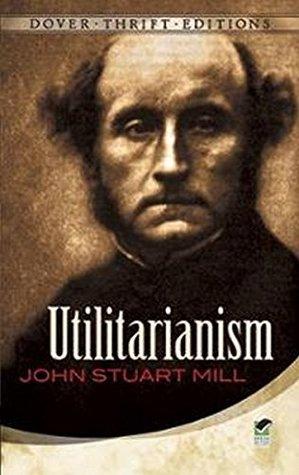 Utilitarianism:  by  John Stuart Mill