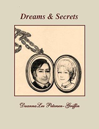 Dreams & Secrets  by  DuannaLee Petersen-Griffin