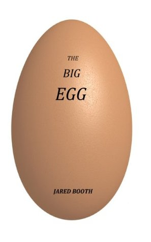 The Big Egg  by  Jared Booth