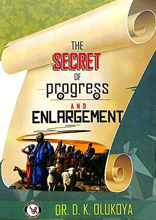 The Secrets of Progress and Enlargement  by  D.K. Olukoya