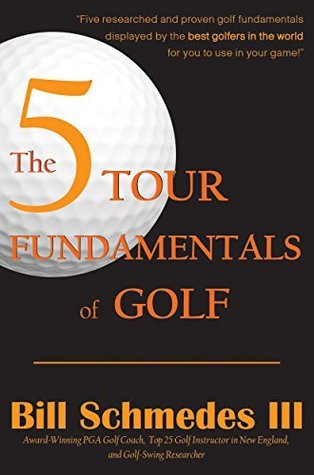 The 5 Tour Fundamentals of Golf  by  Bill Schmedes III
