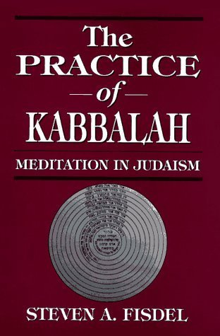 The Practice of Kabbalah: Meditation in Judaism Steven A. Fisdel