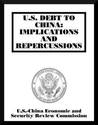 U.S. DEBT TO CHINA: IMPLICATIONS AND REPERCUSSIONS U.S.-China Economic and Security Review Commission