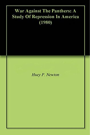 War Against The Panthers: A Study Of Repression In America (1980)  by  Huey P. Newton