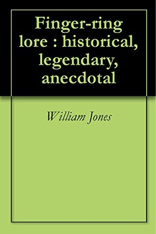 Finger-ring lore : historical, legendary, anecdotal  by  William Jones
