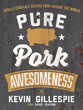 Pure Pork Awesomeness: Totally Cookable Recipes from Around the World  by  Kevin Gillespie