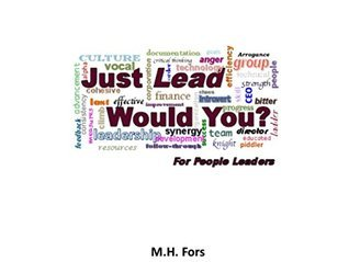 Just Lead, Would You?: For People Leaders M.H Fors