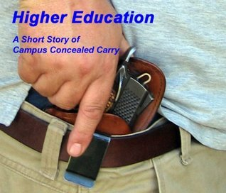 Higher Education - A Short Story of Campus Concealed Carry  by  Robert A. Aipperspach