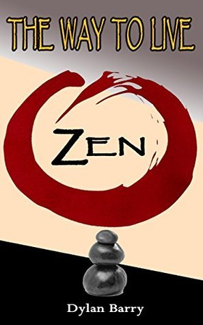 The Way To Live Zen (Buddhism Books Series 1) Dylan Barry