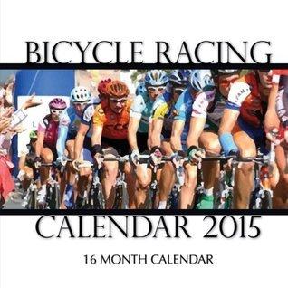 Bicycle Racing Calendar 2015: 16 Month Calendar  by  Sam Hub