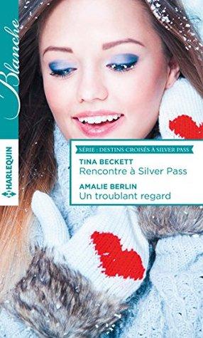 Rencontre à Silver Pass - Un troublant regard : T1 & 2 - Destins croisés à Silver Pass Tina Beckett