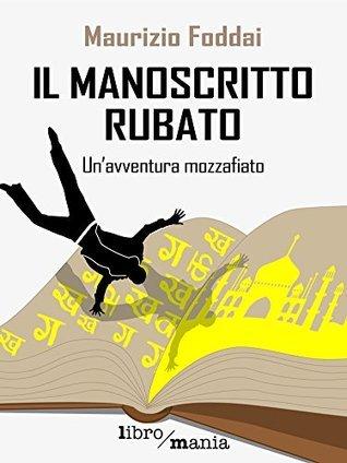 Il manoscritto rubato: Unavventura mozzafiato  by  Maurizio Foddai