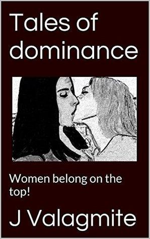 Tales of dominance: Women belong on the top! J Valagmite