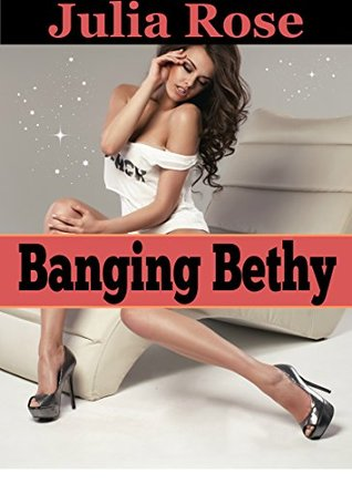 Banging Bethy: A Taboo Brat Story (Hungry For More Book 3)  by  Julia Rose