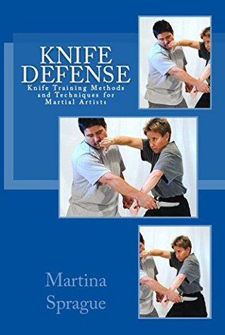 Knife Defense (Five Books in One) (Knife Training Methods and Techniques for Martial Artists)  by  Martina Sprague