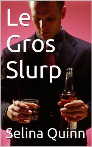 Le Gros Slurp  by  Selina Quinn