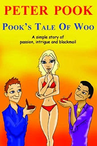 Pooks Tale Of Woo: A simple story of passion, intrigue and blackmail  by  Peter Pook