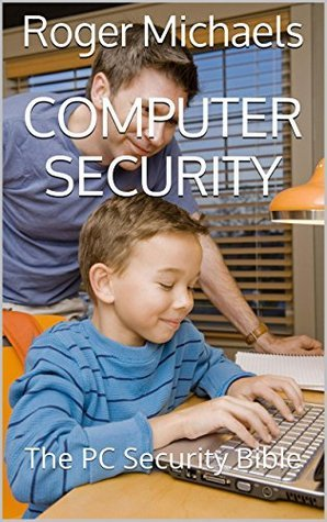 Computer Security: The PC Security Bible Roger Michaels