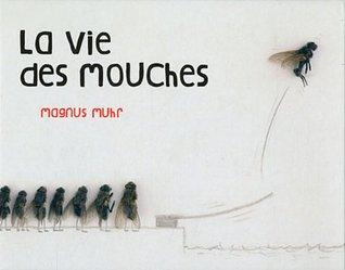 La vie des mouches Magnus Muhr