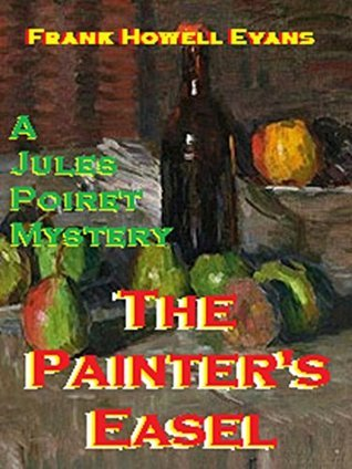 The Painters Easel (A Jules Poiret Mystery Book 20) Frank Howell Evans