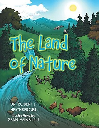 The Land of Nature  by  Dr. Robert L. Heichberger