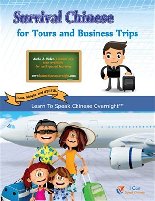 Survival Chinese for Tours and Business Trips: Speak Chinese Overnight  by  Melody Lu