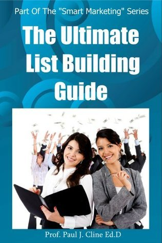 The Ultimate List Building Guide (Smart Marketing Book 1) Paul Cline