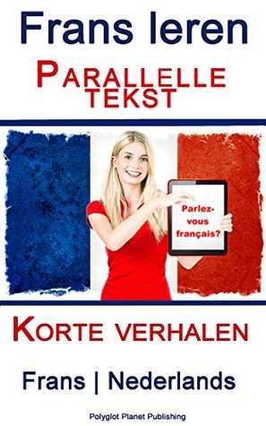 Frans leren - Parallelle tekst - Korte verhalen  by  Polyglot Planet Publishing