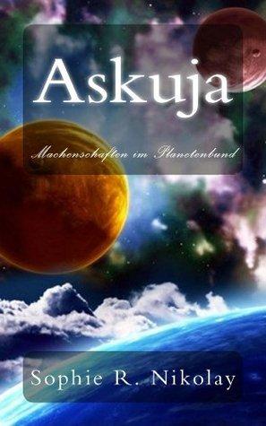 Askuja - Machenschaften im Planetenbund Sophie R. Nikolay