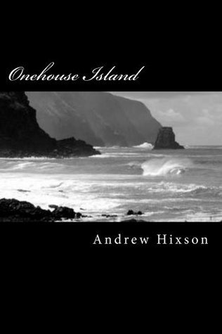 ONEHOUSE ISLAND (A HANDFUL OF SECRETS Book 6) Andrew Hixson