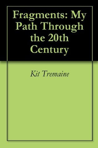 Fragments: My Path Through the 20th Century  by  Kit Tremaine