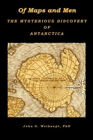 OF MAPS AND MEN The Mysterious Discovery of Antarctica John G. Weihaupt