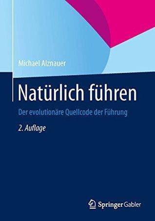 Natürlich führen: Der evolutionäre Quellcode der Führung Michael Alznauer