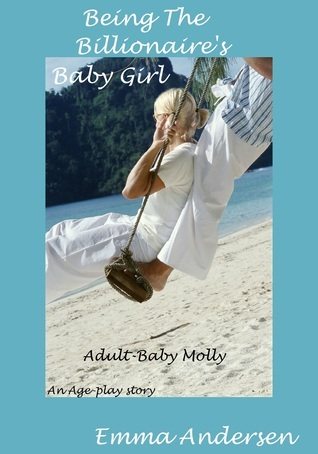 Being the Billionaires Baby Girl  by  Emma Andersen