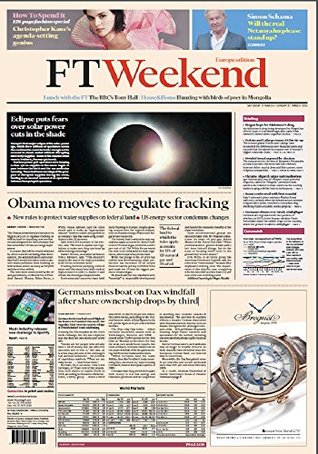 Financial Times Weekend Edition - Obama moves to regulate fracking: Germans miss boat on Dax windfall after share ownership drops  by  third. US WEEKLY by John Pearse
