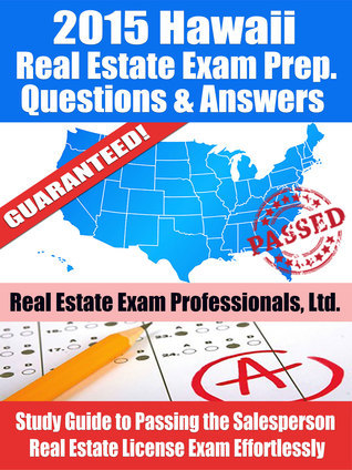 2015 Hawaii Real Estate Exam Prep Questions and Answers: Study Guide to Passing the Salesperson Real Estate License Exam Effortlessly  by  Real Estate Exam Professionals Ltd.