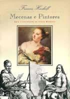 Mecenas e Pintores: Arte e Sociedade na Itália Barroca  by  Francis Haskell