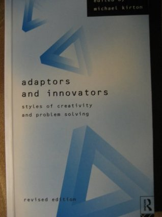 Adaptors and Innovators: Styles of Creativity and Problem Solving  by  Michael J. Kirton