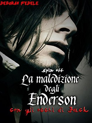La Maledizione degli Enderson - Con gli occhi di Jack - Spin off  by  Deborah Fedele