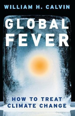 Global Fever: How to Treat Climate Change (William H. Calvin Book 14)  by  William H. Calvin