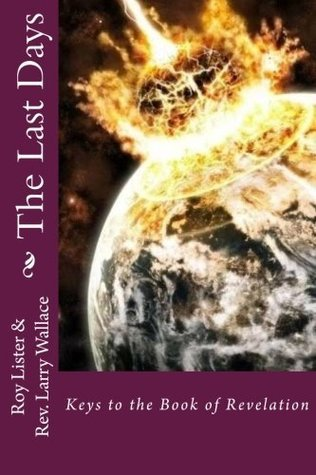 The Last Days  by  Rev. Larry Wallace