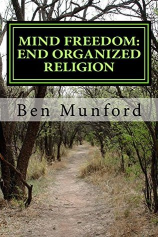 Mind Freedom: End Organized Religion Ben Munford
