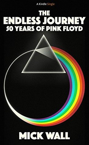 THE ENDLESS JOURNEY: 50 YEARS OF PINK FLOYD  by  Mick Wall