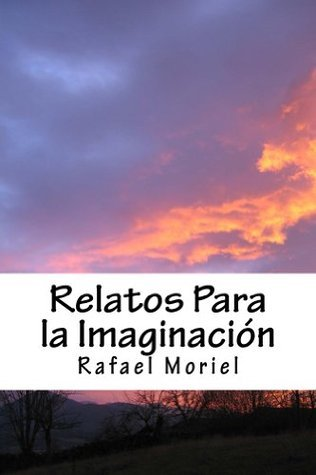 Relatos Para la Imaginación  by  Rafael Moriel