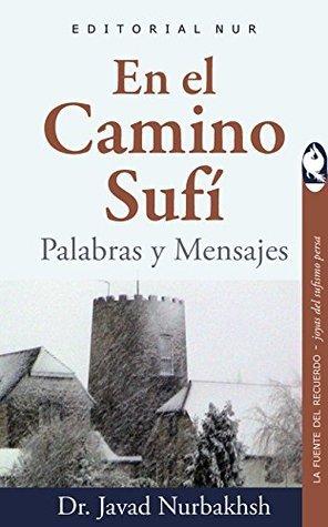 En el Camino Sufí: Palabras y Mensajes (La fuente del recuerdo - Joyas del sufismo persa nº 3)  by  Dr. Javad Nurbakhsh