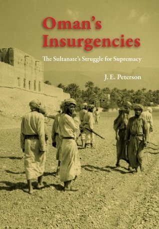 Omans Insurgencies: The Sultanates Struggle for Supremacy  by  J.E. Peterson