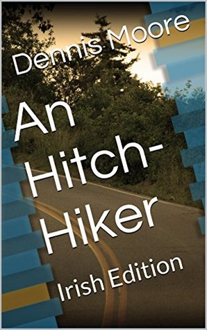 An Hitch-Hiker: Irish Edition  by  Dennis Moore