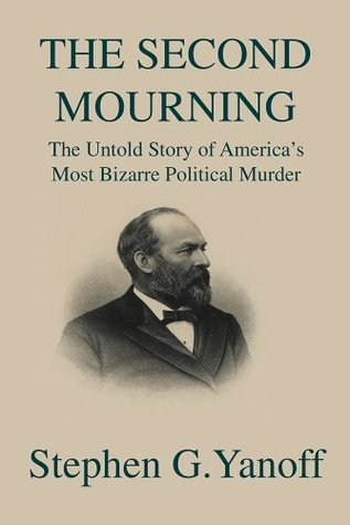 THE SECOND MOURNING: The Untold Story of Americas Most Bizarre Political Murder  by  Stephen G.Yanoff