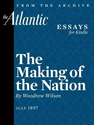 The Making of the Nation  by  Woodrow Wilson